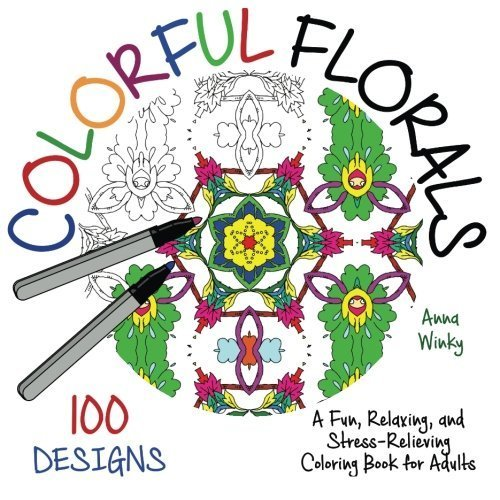 Colorful Florals: A Fun, Relaxing, and Stress-Relieving Coloring Book for Adults (100 Designs) (Colorful Coloring Books) by Anna Winky (2015-11-02)