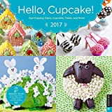 Hello, Cupcake! 2017 Wall Calendar: Eye-Popping Cakes, Cupcakes, Treats, and More! (Square Wall)