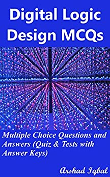 Digital Logic Design MCQs: Multiple Choice Questions and Answers (Quiz & Tests with Answer Keys) by [Iqbal, Arshad]