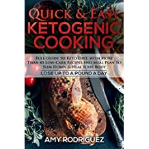 Quick & Easy Ketogenic Cooking: Full Guide to Keto Diet, with More Than 45 Low-Carb Recipes and Meal Plan to Slim Down & Heal Your Body (English Edition)