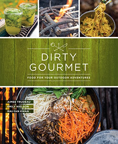Dirty Gourmet: Food for Your Outdoor Adventures (English Edition)