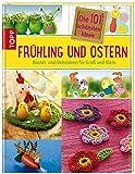 Die 101 schönsten Ideen Frühling und Ostern: Bastel- und Dekoideen für Groß und Klein (101 schönste Ideen)