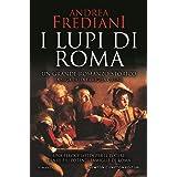 I lupi di Roma. La saga degli Orsini. Un autore da oltre 1 milione di copie. Tradotto in tutto il mondo