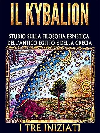Il Kybalion Studio Sulla Filosofia Ermetica Dell Antico Egitto E Della Grecia Ebook I Tre Iniziati Amazon It Kindle Store