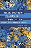 International Student Engagement in Higher Education: Transforming Practices, Pedagogies and Participation