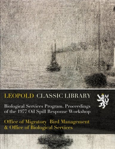 Biological Services Program. Proceedings of the 1977 Oil Spill Response Workshop -