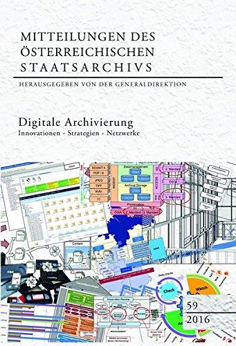 Archivierung Digitale (Digitale Archivierung: Innovationen – Strategien – Netzwerke (Mitteilungen des österreichischen Staatsarchivs))