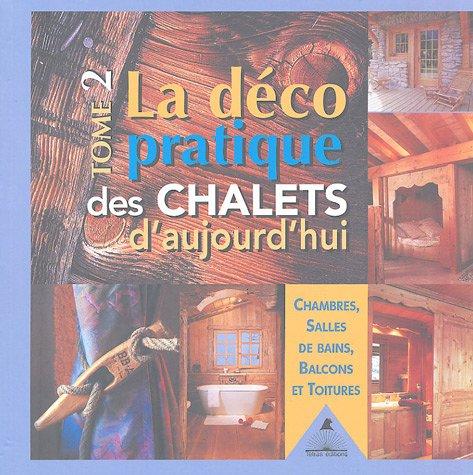 La dco pratique des chalets d'aujourd'hui : Tome 2, Chambres, salles de bains, balcons et toitures