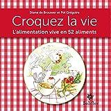 Croquez la vie: L'alimentation vive en 52 aliments (ARTICLES SANS C) (French Edition)