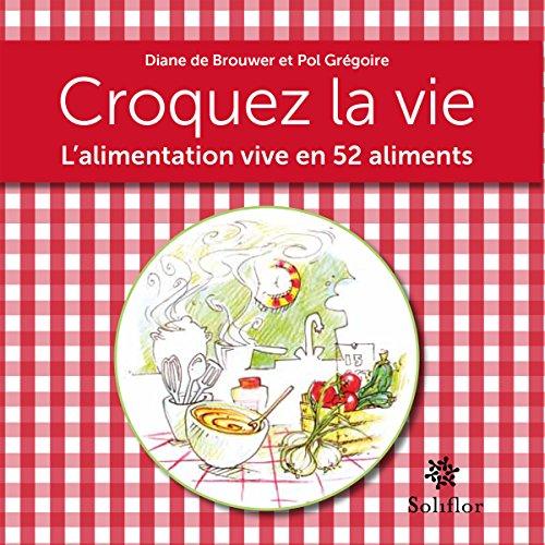 Croquez la vie: L'alimentation vive en 52 aliments (ARTICLES SANS C) par Diane de Brouwer