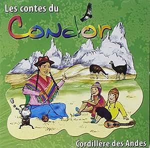 Les Contes Du Condor: Contes De La Cordillère Des Andes