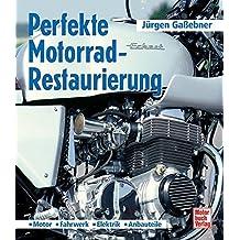 Perfekte Motorrad-Restaurierung: Motor - Fahrwerk - Elektrik - Anbauteile
