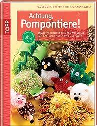 Achtung, Pompontiere!: Unwiederstehliche Figuren aus Wolle zum Bastel, Spielen und Liebhaben