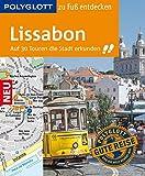 POLYGLOTT Reiseführer Lissabon zu Fuß entdecken: Auf 30 Touren die Stadt erkunden (POLYGLOTT zu Fuß entdecken)