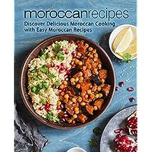 Moroccan Recipes: Discover Delicious Moroccan Cooking with Easy Moroccan Recipes (English Edition)