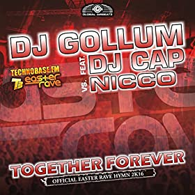 DJ Gollum feat. DJ Cap vs. Nicco -Together Forever (Official Easter Rave Anthem 2k16)