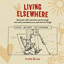 Living Elsewhere 2018: Because a life overseas can be tough and, well, sometimes you just have to laugh