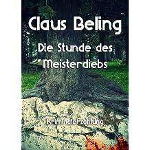 Die Stunde des Meisterdiebs: Kriminalerzählung (Claus Beling. Kriminalerzählungen 1)