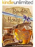 Benefits of Honey: 38 Unbelievable Undisclosed Profits, Benefits, Healing Methods and Other Useful Points with Honey (Honey, Benefits of Honey, the miracle of honey)