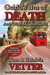 Guido's Bus of DEATH: And Other Misadventures (Travels With Gabriela: A Lover's Tribute Book 1) (English Edition)