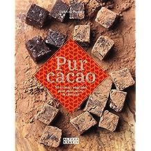 Pur cacao: 50 recettes végétales pour redécouvrir le chocolat