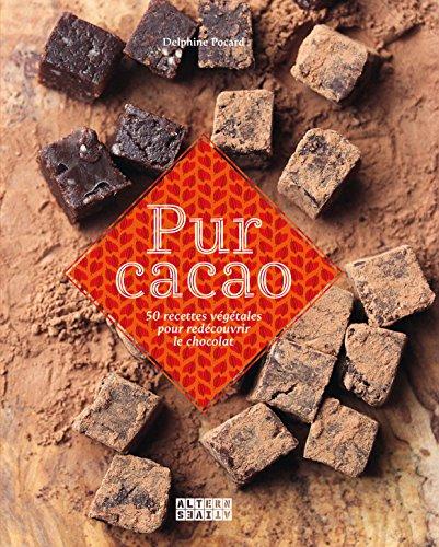 Pur cacao: 50 recettes vgtales pour redcouvrir le chocolat