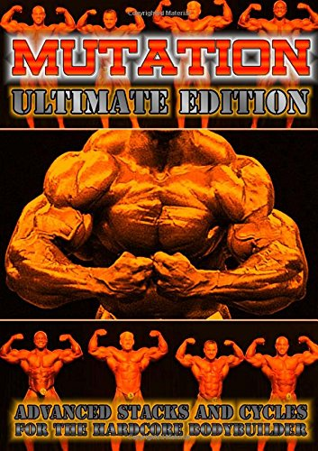 Mutation - Ultimate Edition - Advanced Stacks & Cycles for Hardcore Bodybuilders - Hardcore Stack