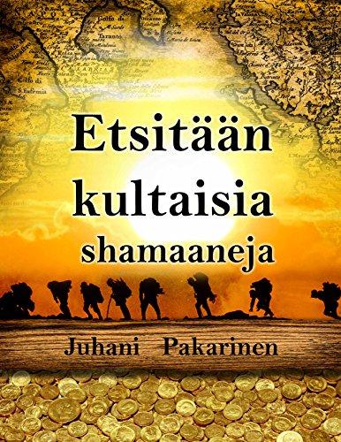 Etsitään kultaisia shamaaneja (Finnish Edition)