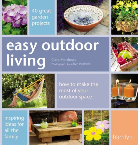 Easy Outdoor Living: 40 Great Garden Projects by Clare Matthews (2003-10-01)