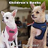 Children's Books: What Dogs Need (Dog Picture Books For Kids) (The Most Popular Dog Breeds of 2015)