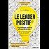 Le leader positif: Psychologie positive et neurosciences : les nouvelles clés du dirigeant