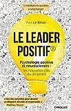 Le leader positif: Psychologie positive et neurosciences : les nouvelles clés du dirigeant.