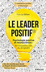 Le leader positif - Psychologie positive et neurosciences : les nouvelles clés du dirigeant