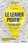 Le leader positif - Psychologie positive et neurosciences : les nouvelles clés du dirigeant.