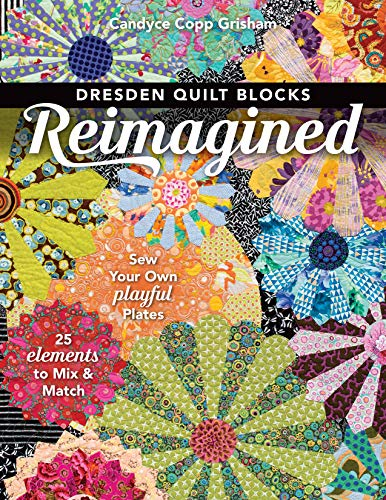 Dresden Quilt Blocks Reimagined: Sew Your Own Playful Plates; 25 Elements to Mix & Match (English Edition)