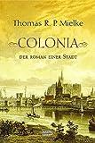 Colonia - Der Roman einer Stadt - Thomas R. P. Mielke