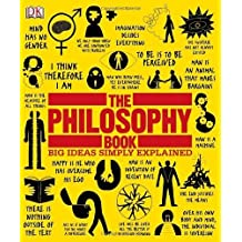 The Philosophy Book (Big Ideas Simply Explained) by Will Buckingham, Douglas Burnham, Peter J. King, Clive Hill, (2011) Hardcover