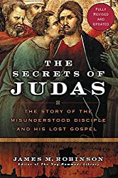 The Secrets of Judas: The Story of the Misunderstood Disciple and His Lost Gospel by James M. Robinson (2007-03-01)