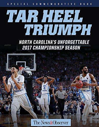 Tar Heel Triumph: North Carolina's Unforgettable 2017 Championship Season por The News & Observer