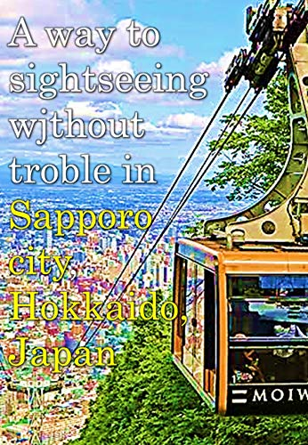 A way to sightseeing without troble in Sapporo city Hokkaido