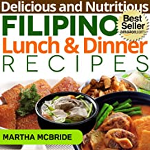 Delicious and Nutritious Filipino Lunch and Dinner Recipes: Affordable, Easy and Tasty Meals You Will Love (Bestselling Filipino Recipes Book 2) (English Edition)