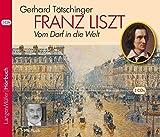 Franz Liszt (CD): Vom Dorf in die Welt - Gerhard Tötschinger