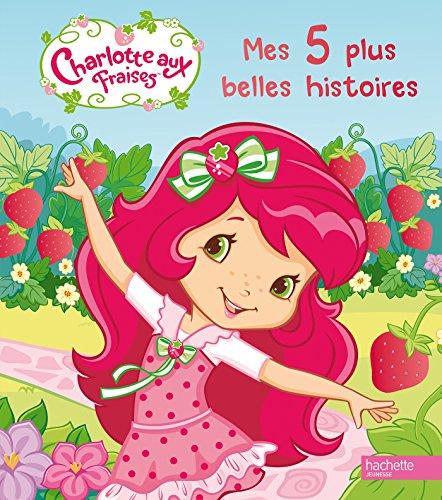Mon recueil d'histoires - Compilation 5 histoires de Charlotte aux fraises