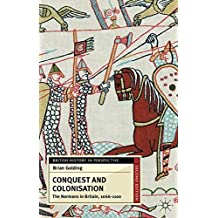 Conquest and Colonisation: The Normans in Britain, 1066-1100 (British History in Perspective)