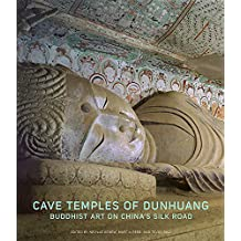 Cave Temples of Dunhuang: Buddhist Art on the Silk Road