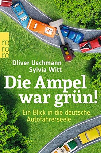 Preisvergleich Produktbild Die Ampel war grün!: Ein Blick in die deutsche Autofahrerseele