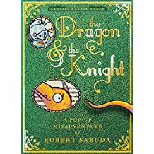 The Dragon & the Knight (Pop Up Book) by Robert Sabuda (2014-10-23)