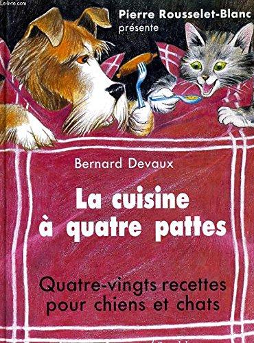La Cuisine à quatre pattes : Quatre-vingts recettes pour chiens et chats