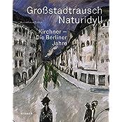 Großstadtrausch / Naturidyll: Kirchner. Die Berliner Jahre