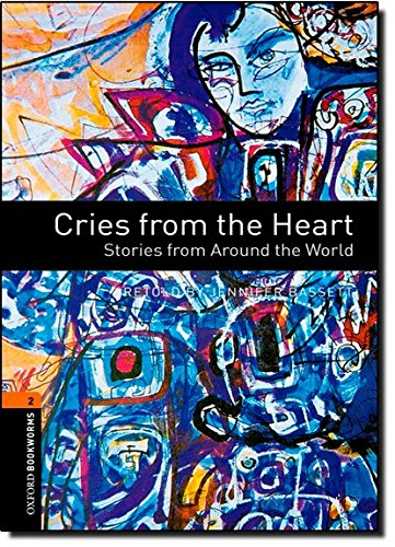 Oxford Bookworms Library: Level 2:: Cries from the Heart: Stories from Around the World: 700 Headwords (Oxford Bookworms ELT)